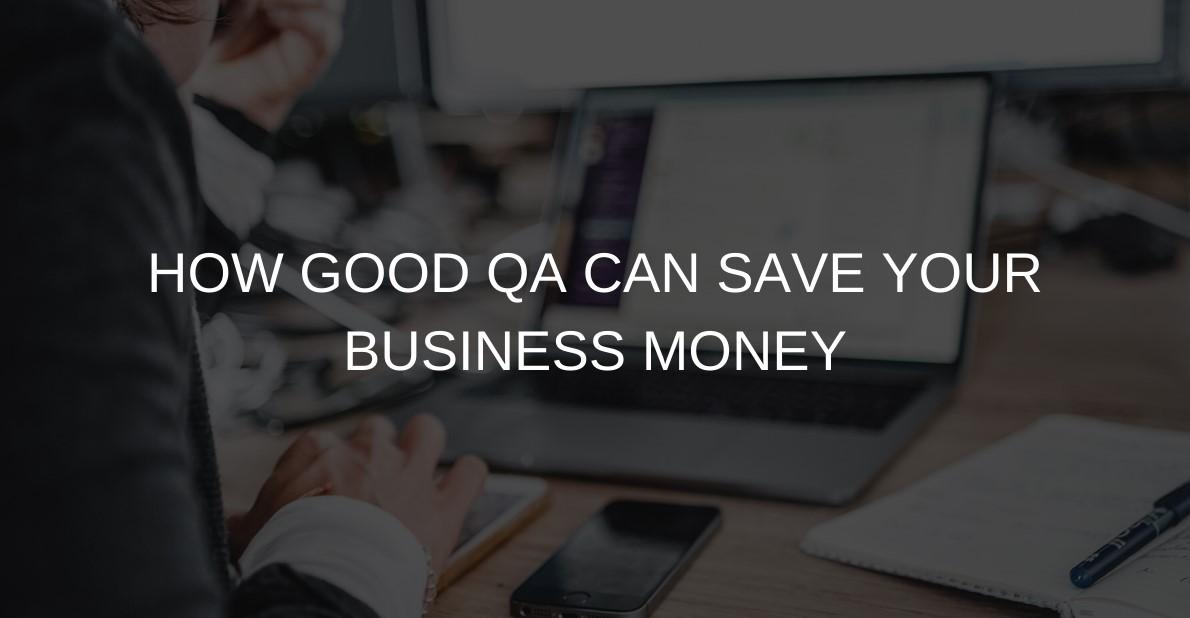 How Good QA can Save Your Business Money   TestFort Blog