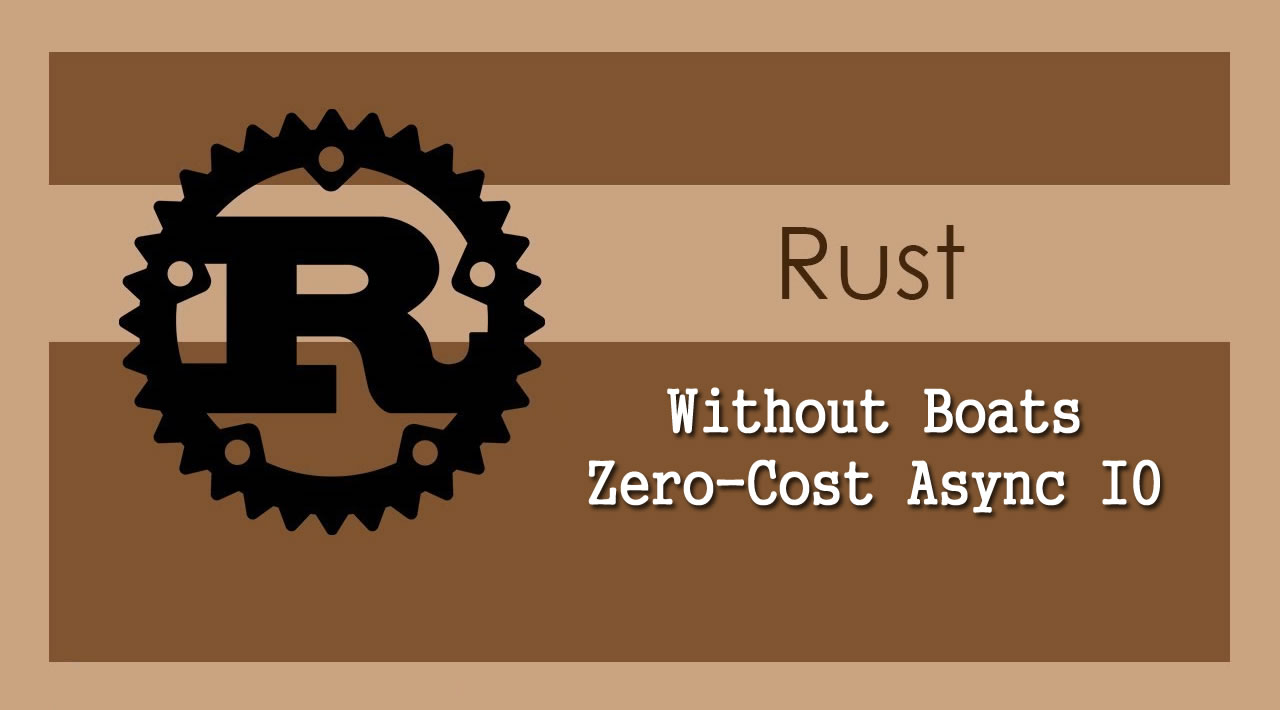 Learn Rust: Without Boats - Zero-Cost Async IO