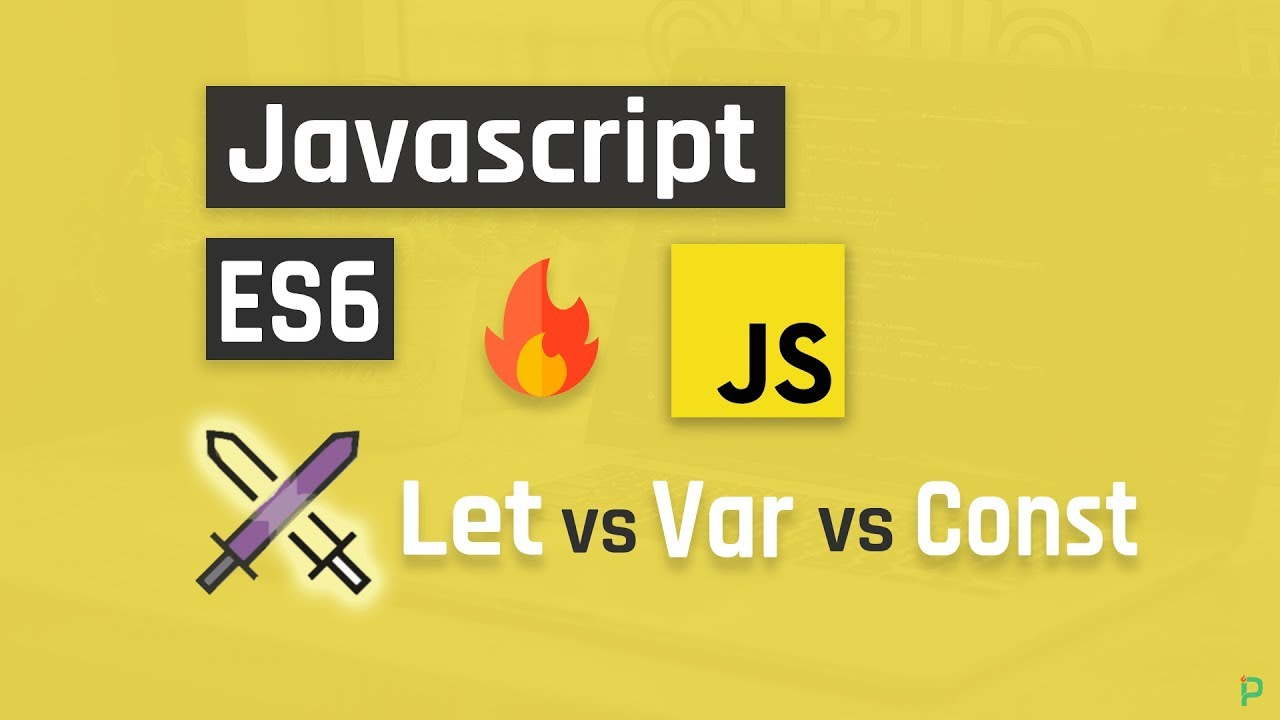 Javascript ES6: Let vs. Var vs. Const