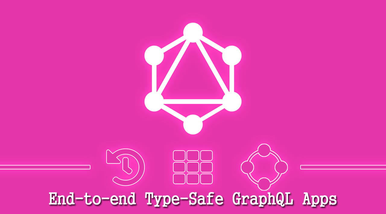 End-to-end Type-Safe GraphQL Apps