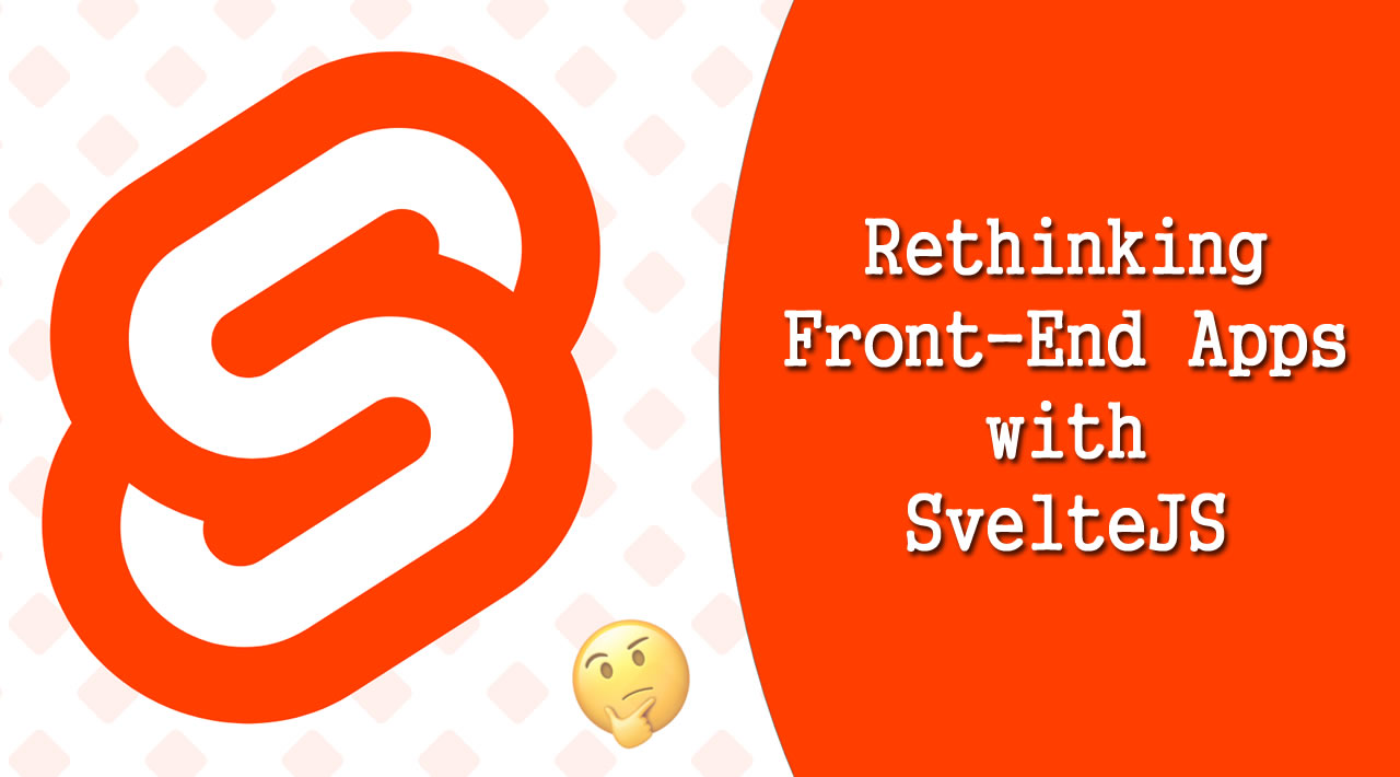 Rethinking Front-End Apps with SvelteJS