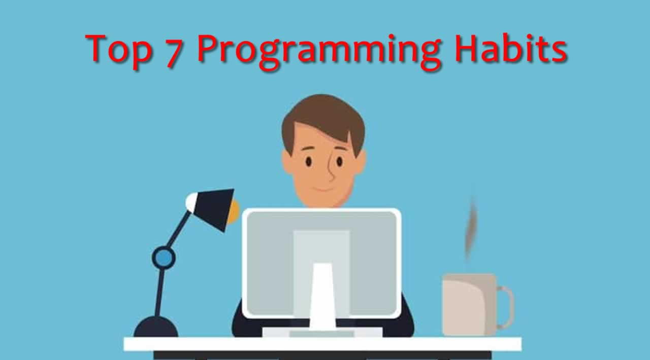 Top 7 Programming Habits Make You a Better Programmer