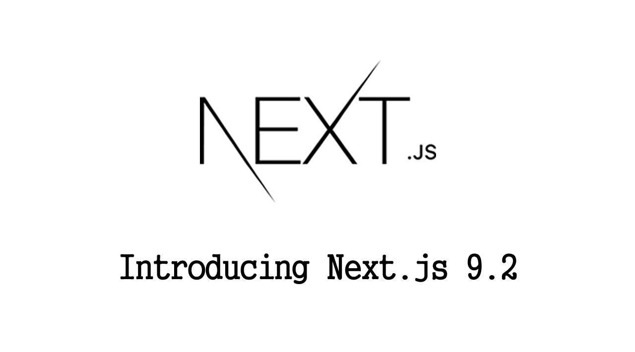Introducing Next.js 9.2