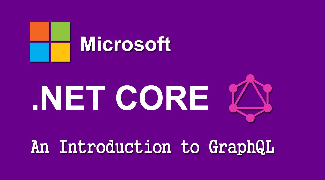 An Introduction to GraphQL in NET Core