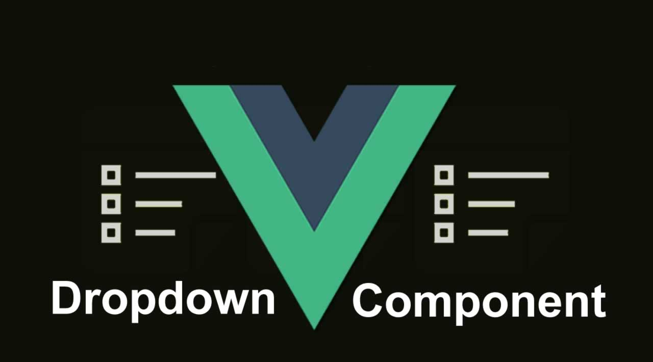How to Create The VueJS Dropdown Component | Tutorial for Beginners