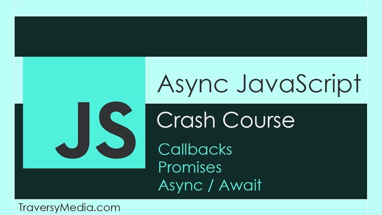 Async JavaScript Crash Course: Callbacks, Promises, Async Await