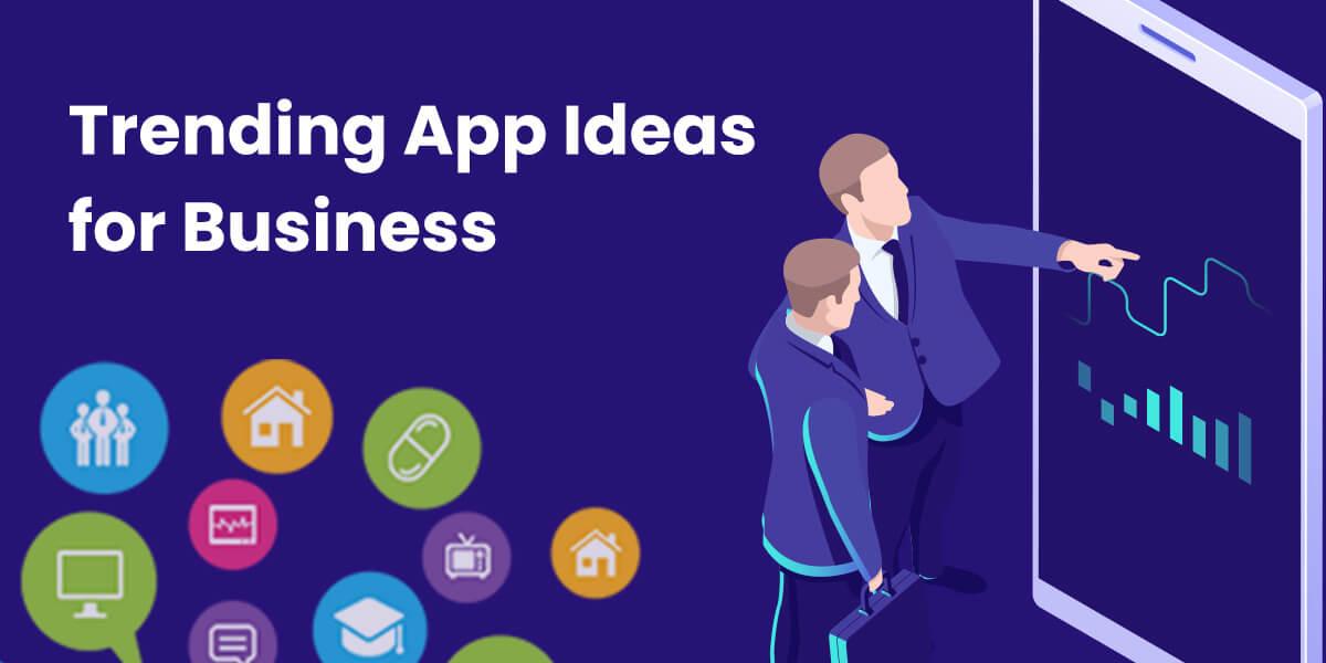 Trending Mobile App Ideas For Business
