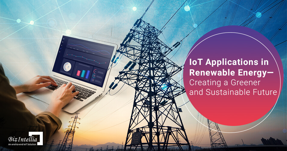 IoT Applications in Renewable Energy - Creating a Greener and Sustainable Future