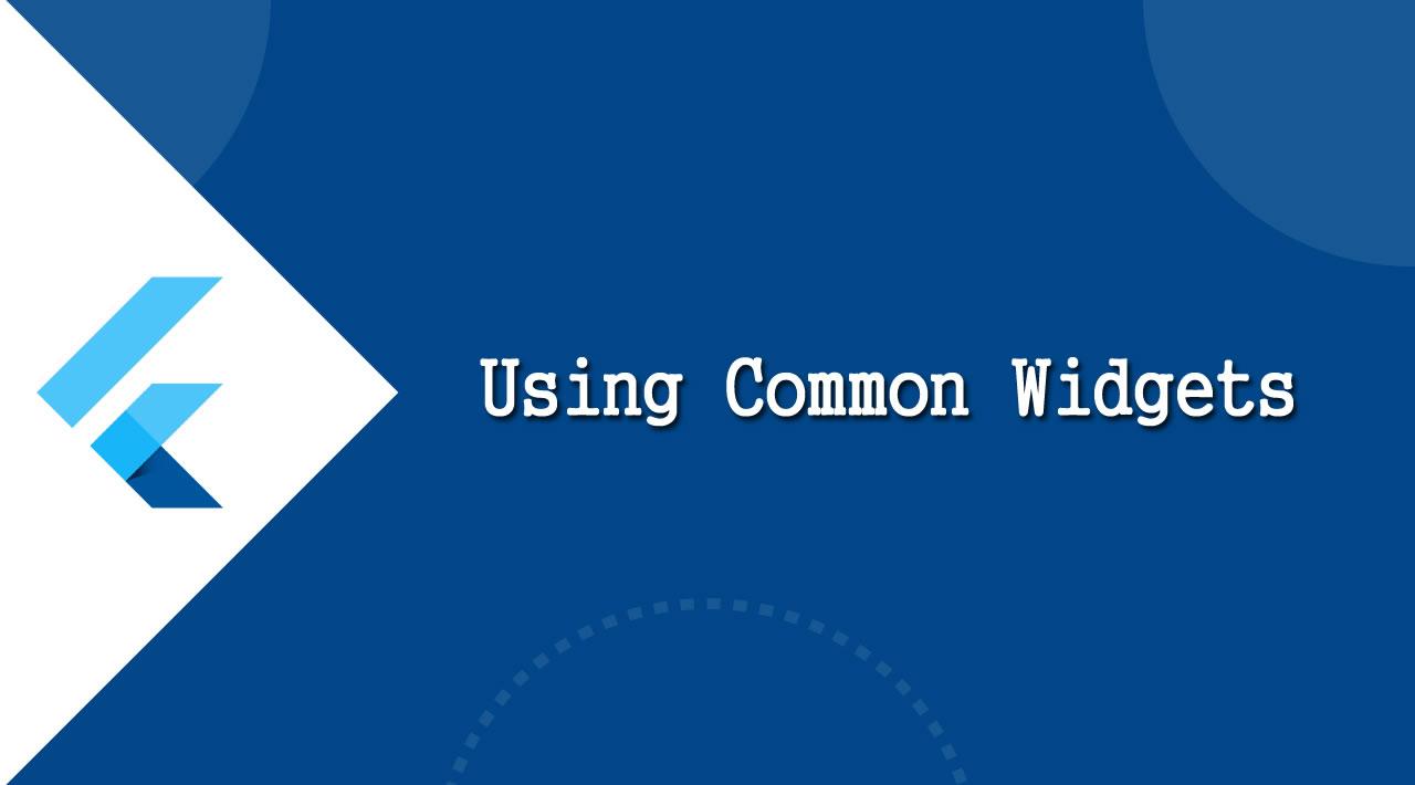 Flutter Tutorial - Using Common Widgets