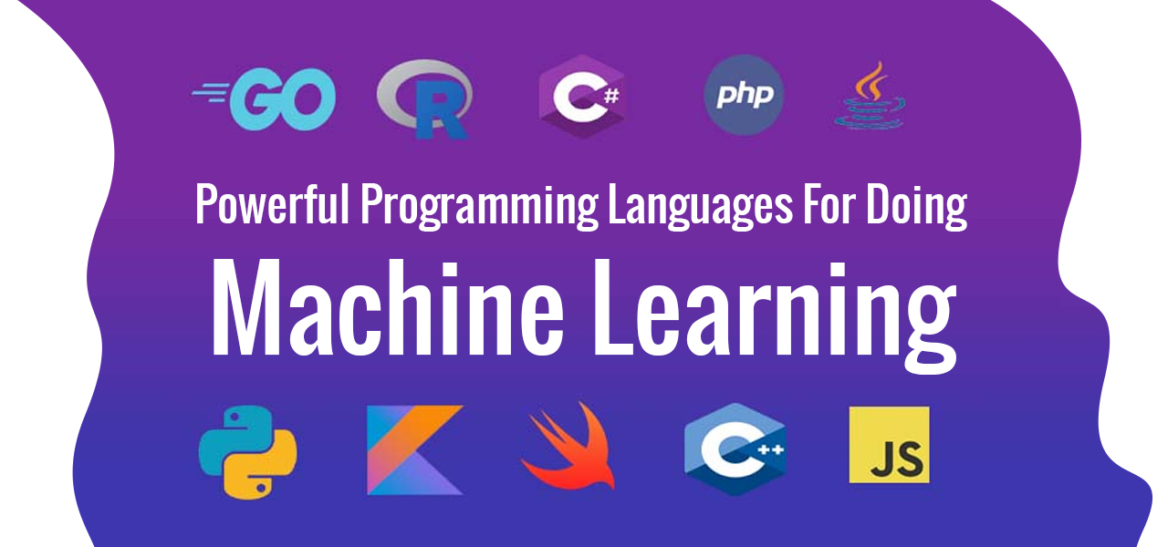 10 Powerful Programming Languages For Doing Machine Learning