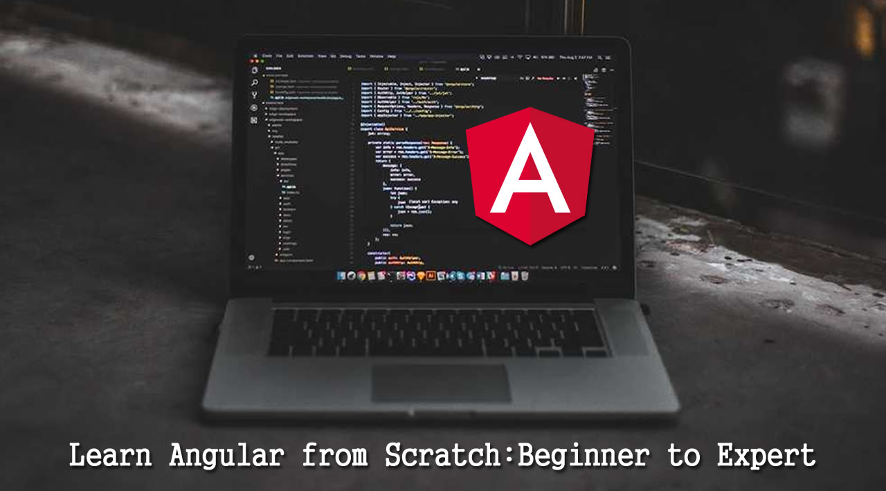 Learn Angular from Scratch: Beginner to Expert