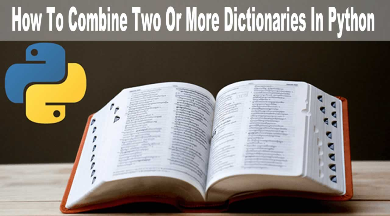 How To Combine Two Or More Dictionaries In Python with Examples
