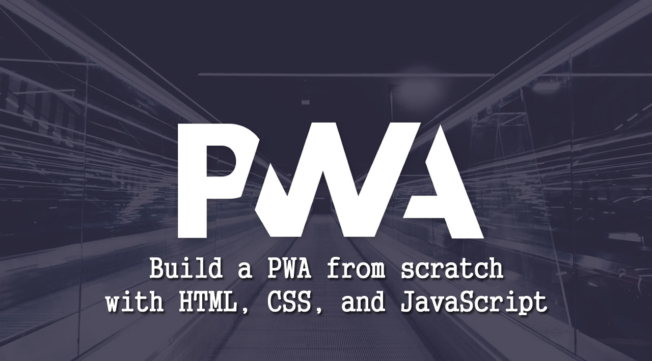How to Build a PWA from scratch with HTML, CSS, and JavaScript