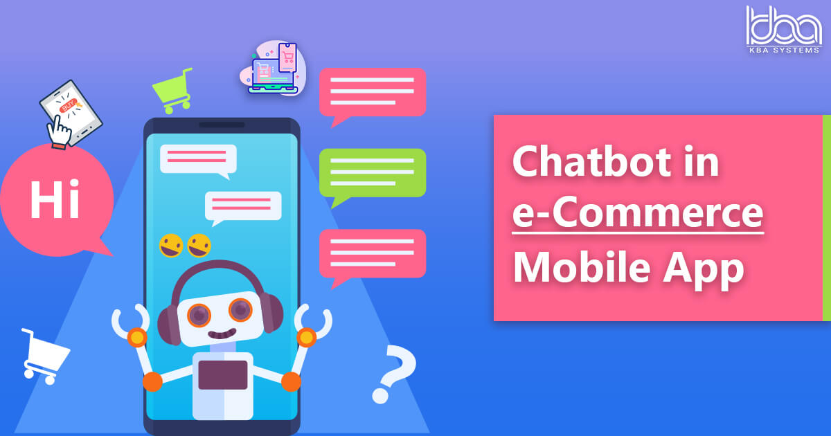 Why you need Chatbots in your eCommerce Web & Mobile Application? - KBA Systems