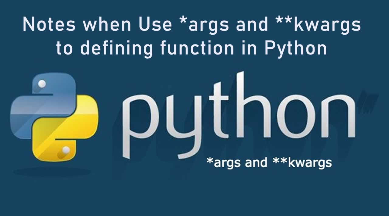 Notes when Use *args and **kwargs to defining function in Python