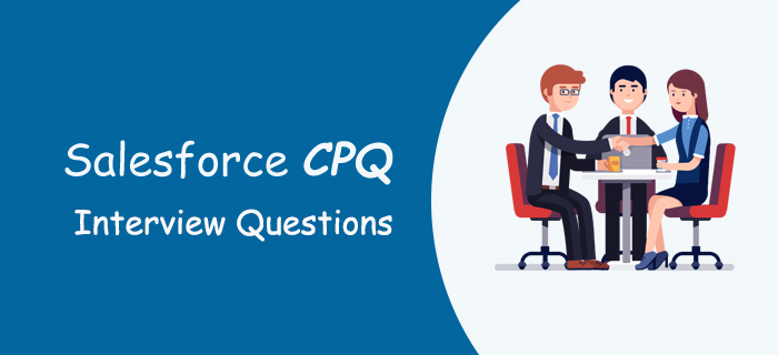 Top 50 Salesforce CPQ Interview Questions with Answers for 2020