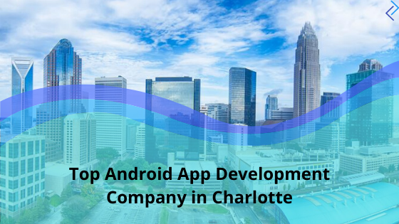 Top Android App Development Company in Charlotte