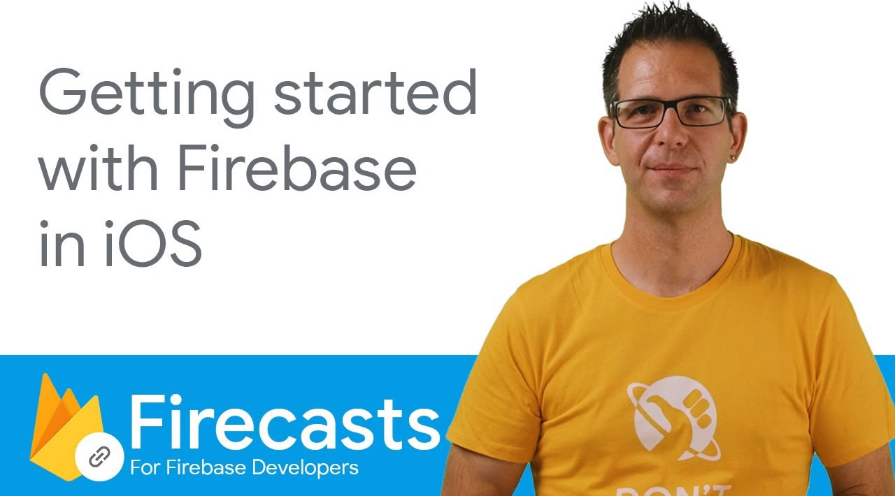 Getting started with Firebase on iOS - Firecasts