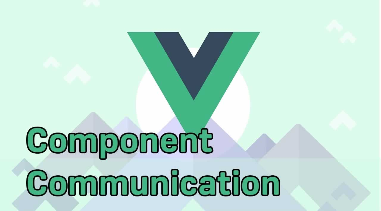 An Overview of Component Communication in Vue.js