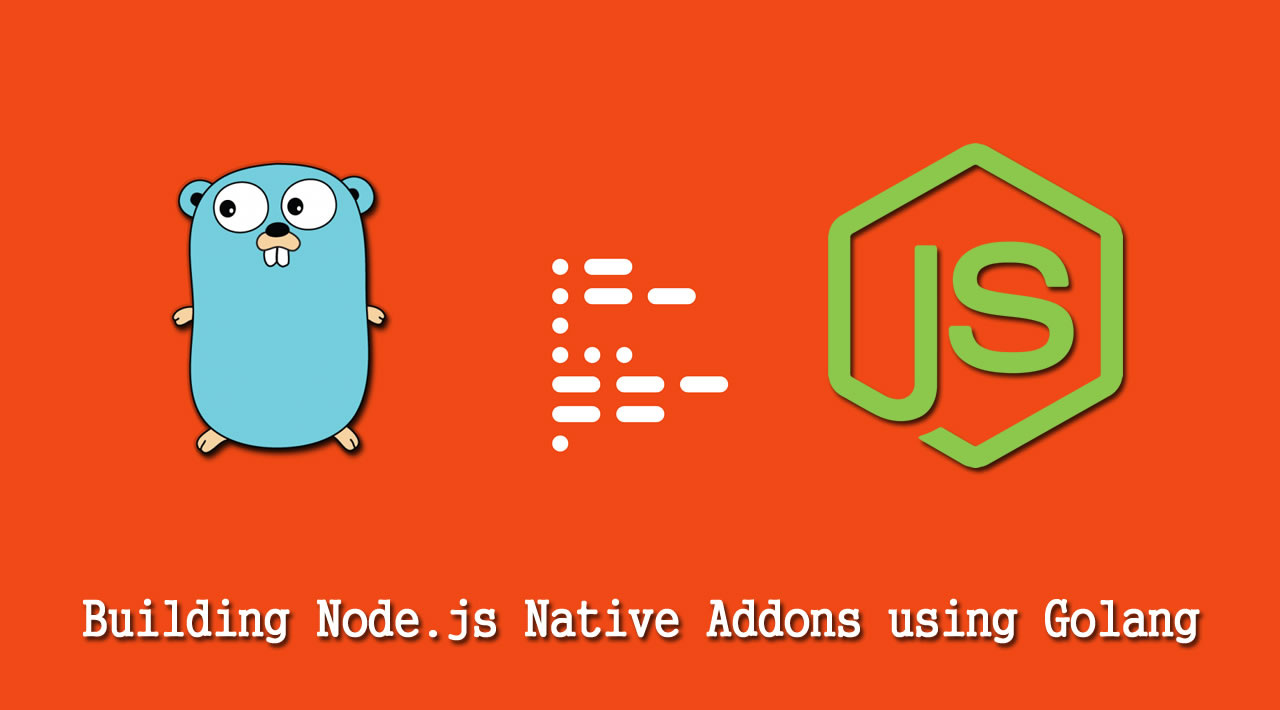 Building Node.js Native Addons using Golang