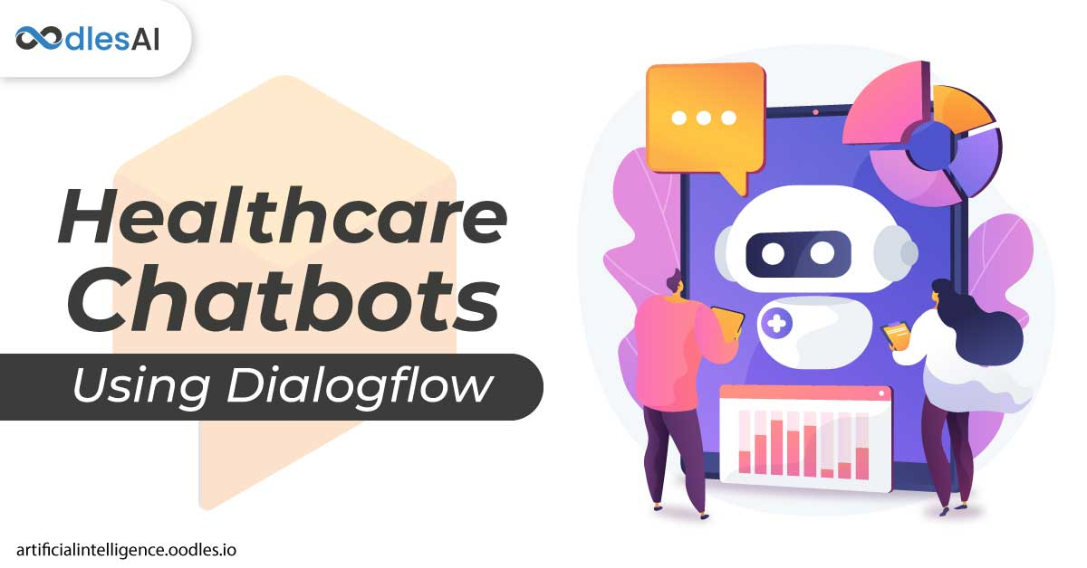 Healthcare Chatbot Development With Dialogflow: Reshaping Diagnosis