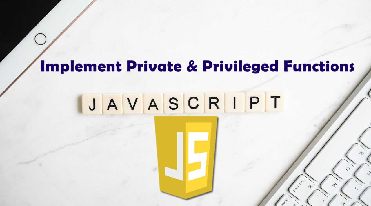 How To Implement Private & Privileged Functions in JavaScript 2020
