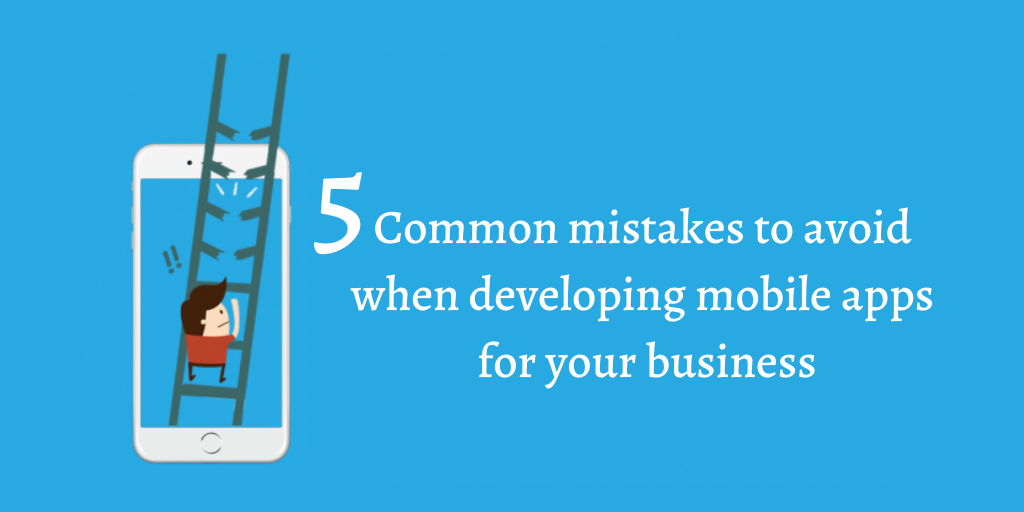 Top 5 Mobile App Development Mistakes to Avoid