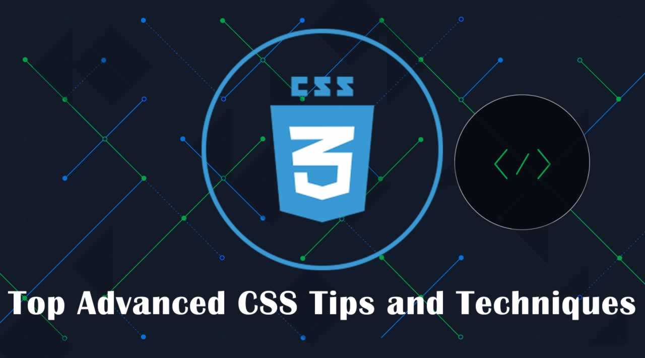 Top Advanced CSS Tips and Techniques to Master your Web Design