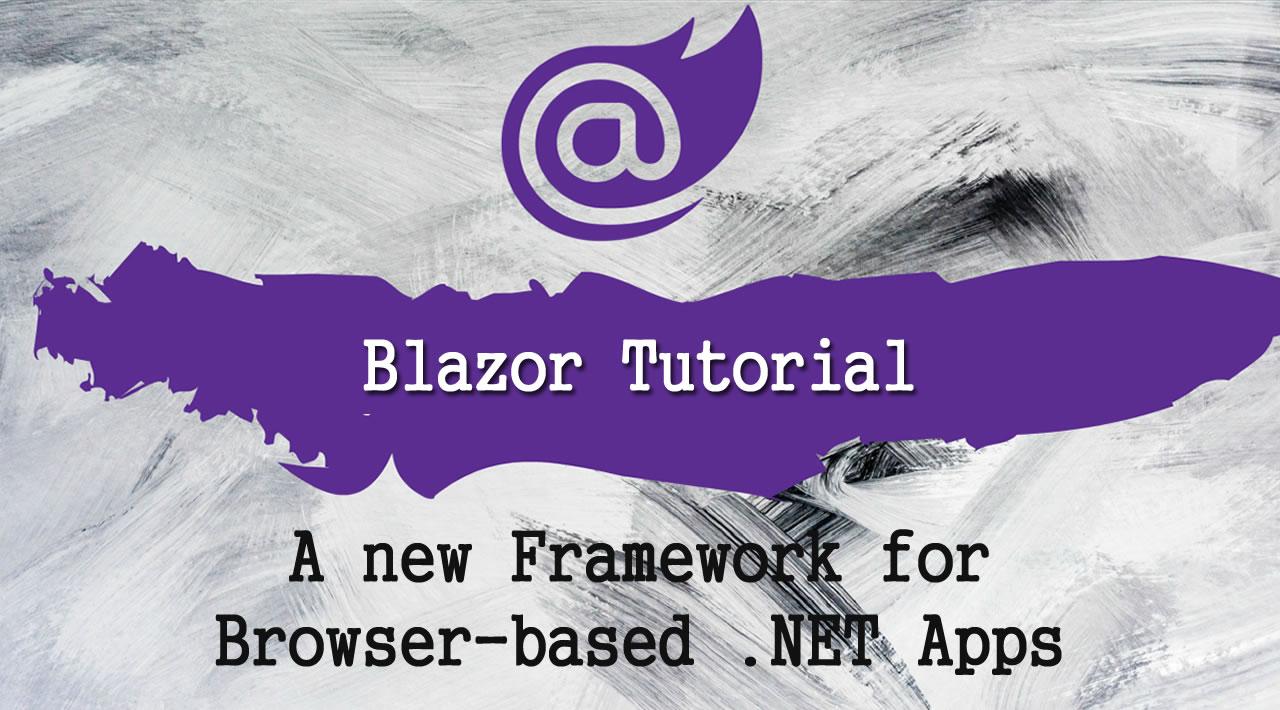 Blazor - A new Framework for Browser-based .NET Apps