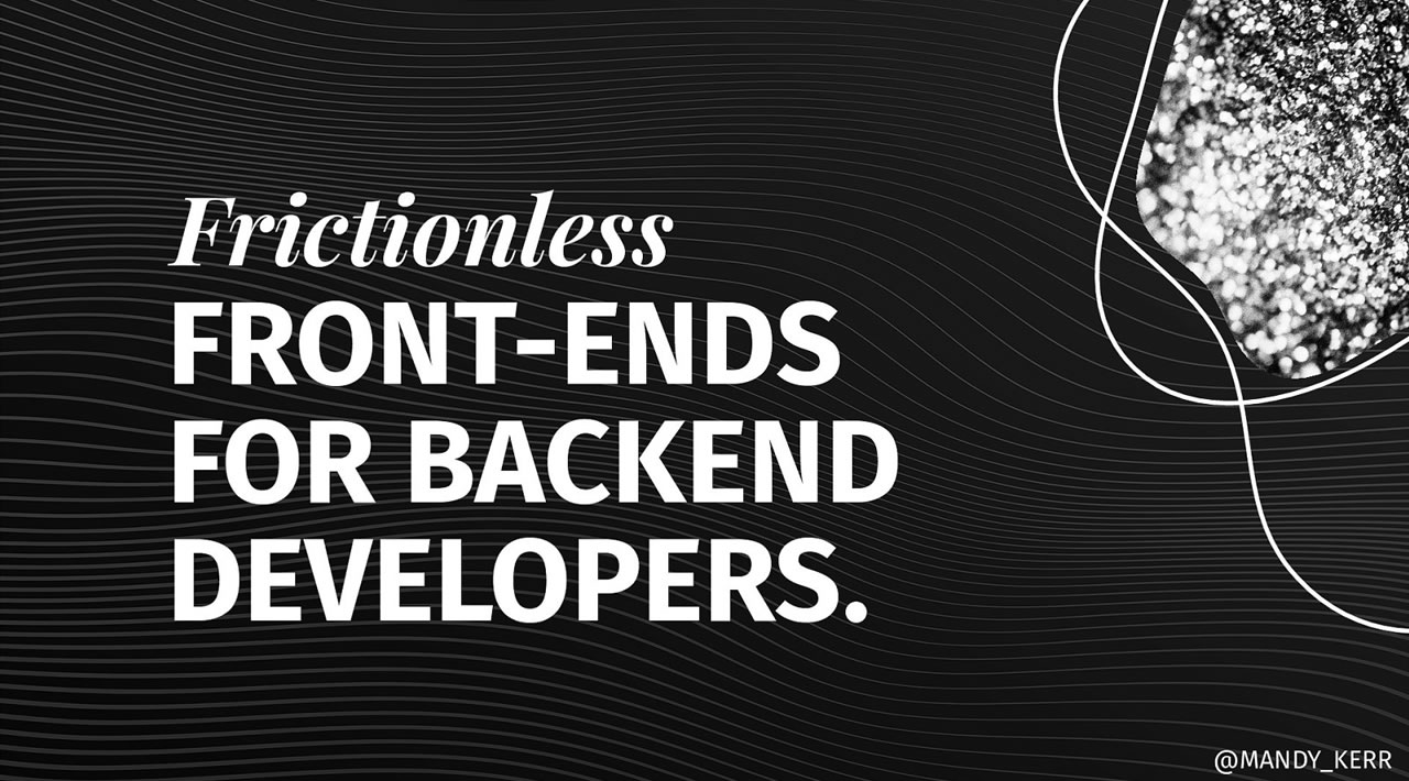 Frictionless Frontends for Backend Developers