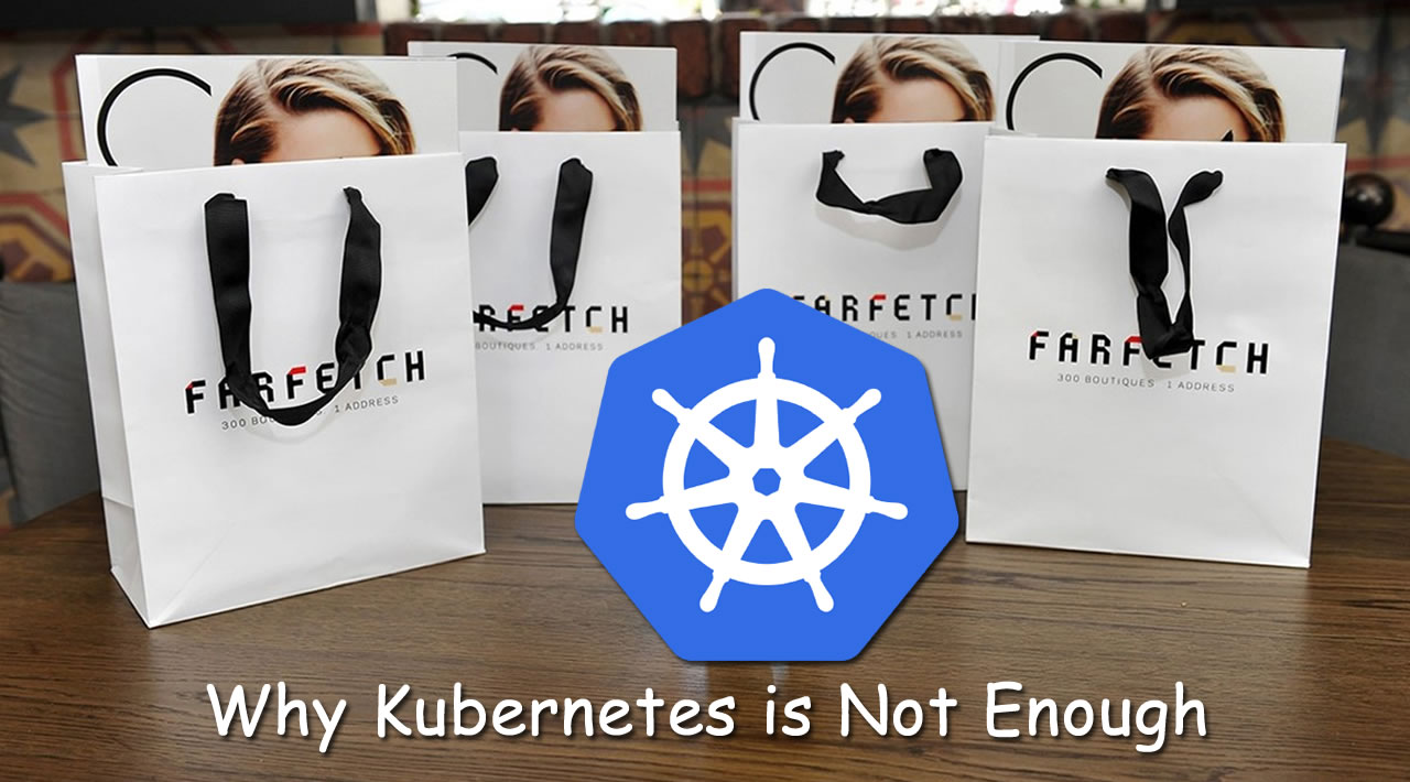 Why Kubernetes is Not Enough