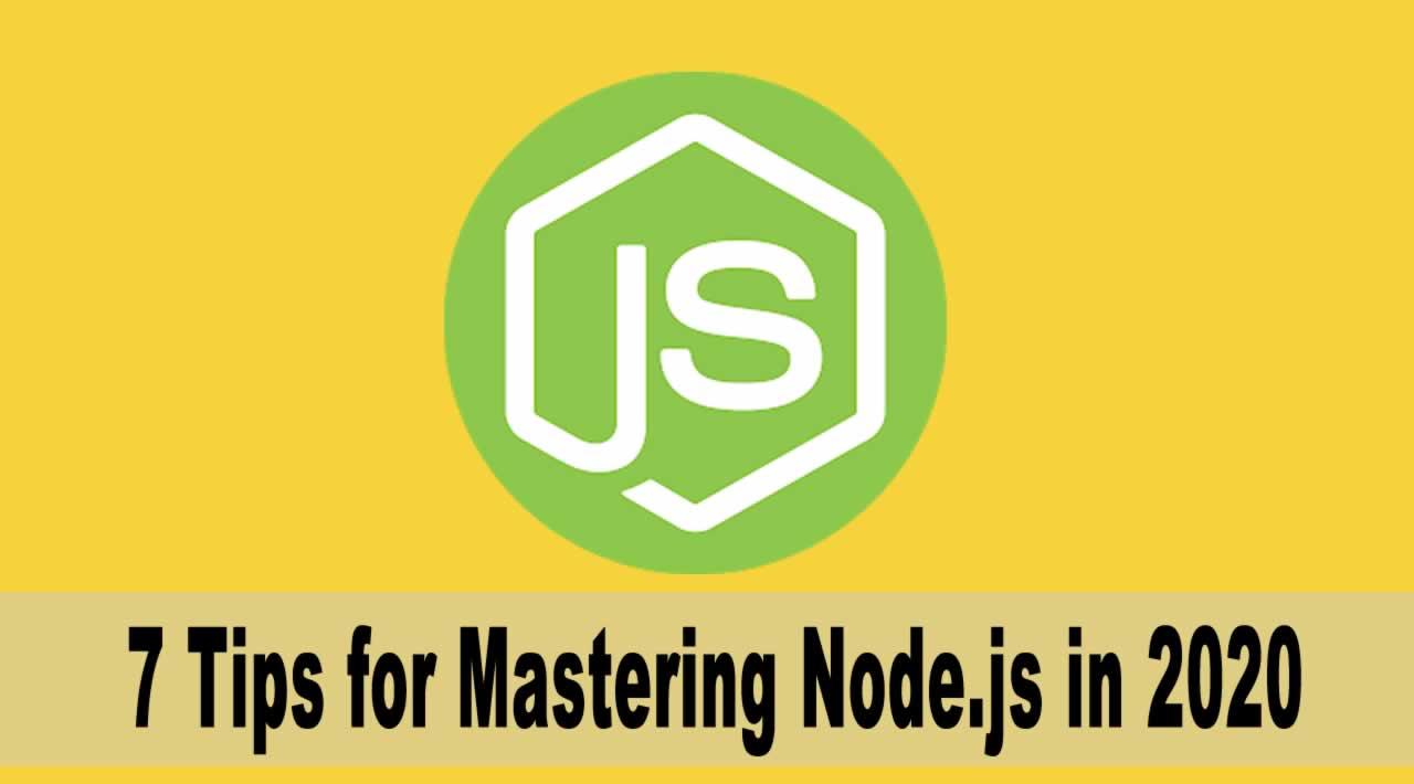 7 Tips for Mastering Node.js for Developers