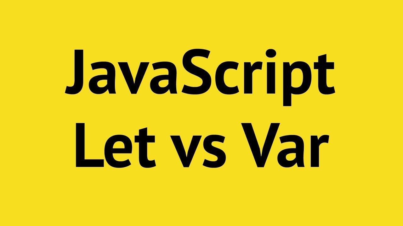 JavaScript Let vs Var vs Constant