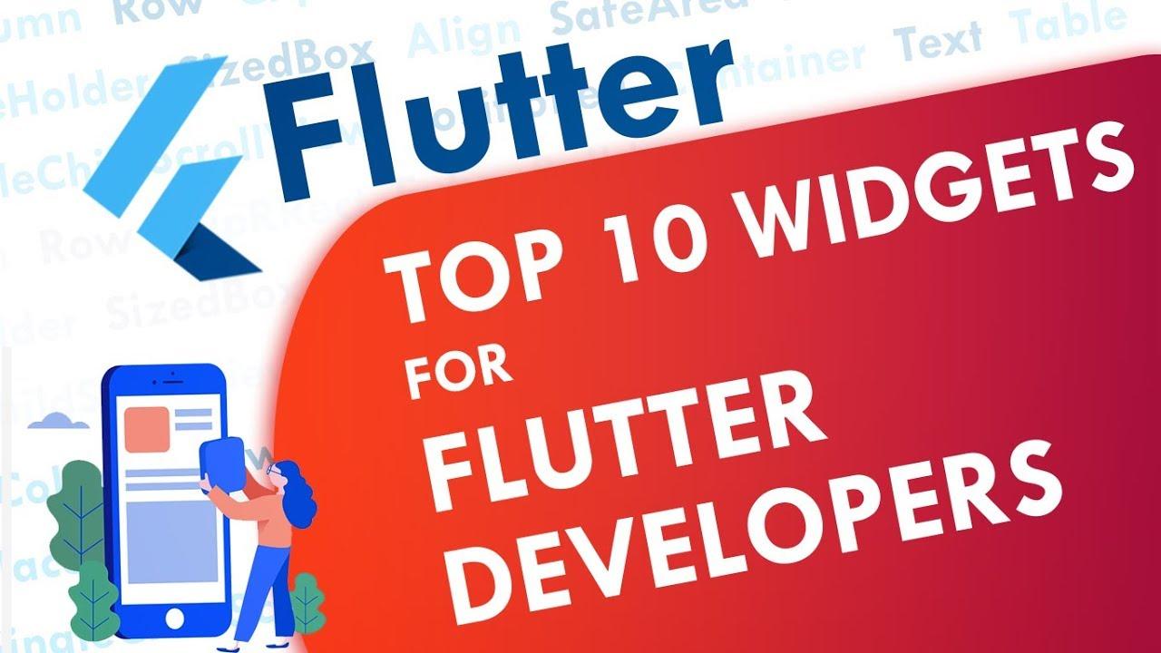 Top 10 Widgets Every Flutter Developer Should Know