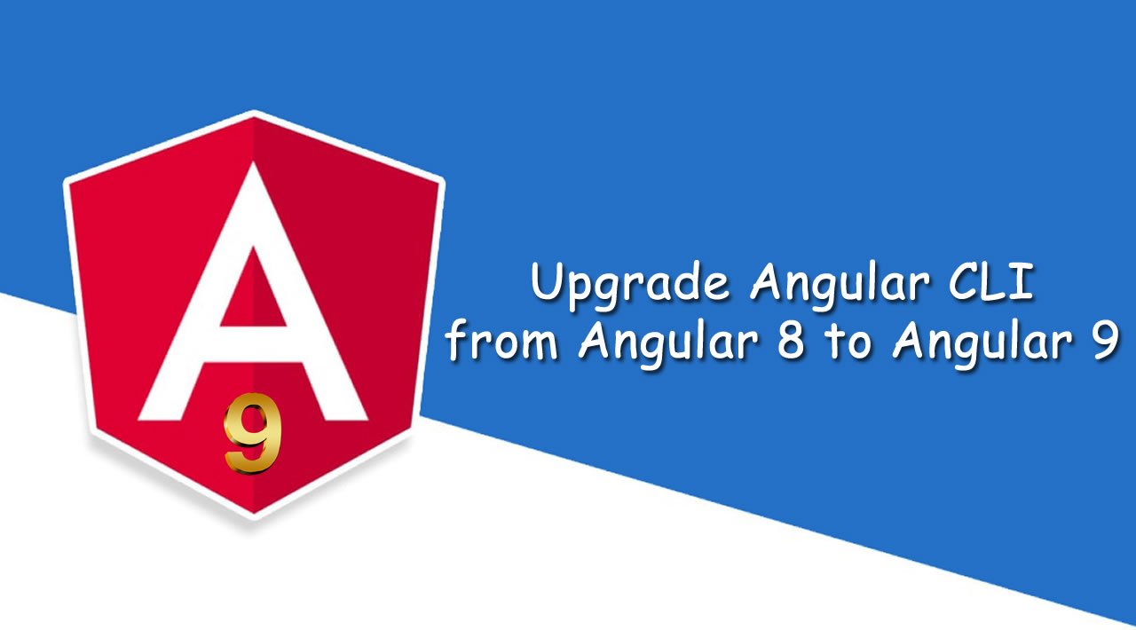 Upgrade Angular CLI from Angular 8 to Angular 9