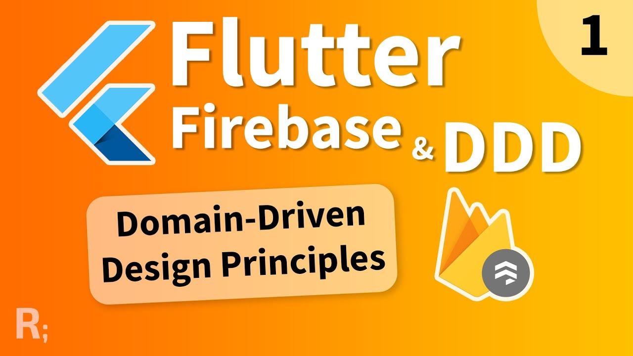 Flutter Firebase & DDD Course [1] – Domain-Driven Design Principles
