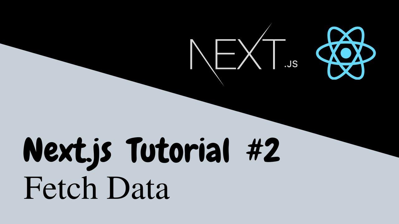 Next.js Tutorial - Part 2 | Fetch Data
