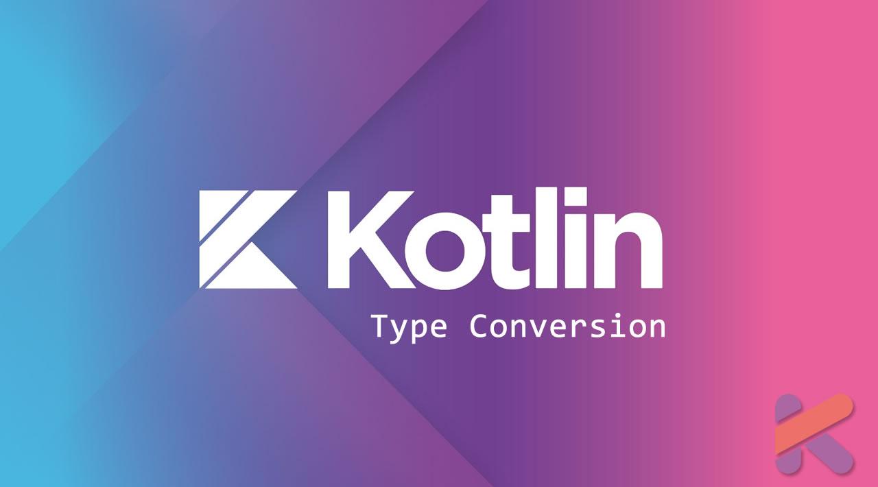 Kotlin Tutorial for Beginners - Kotlin Type Conversion