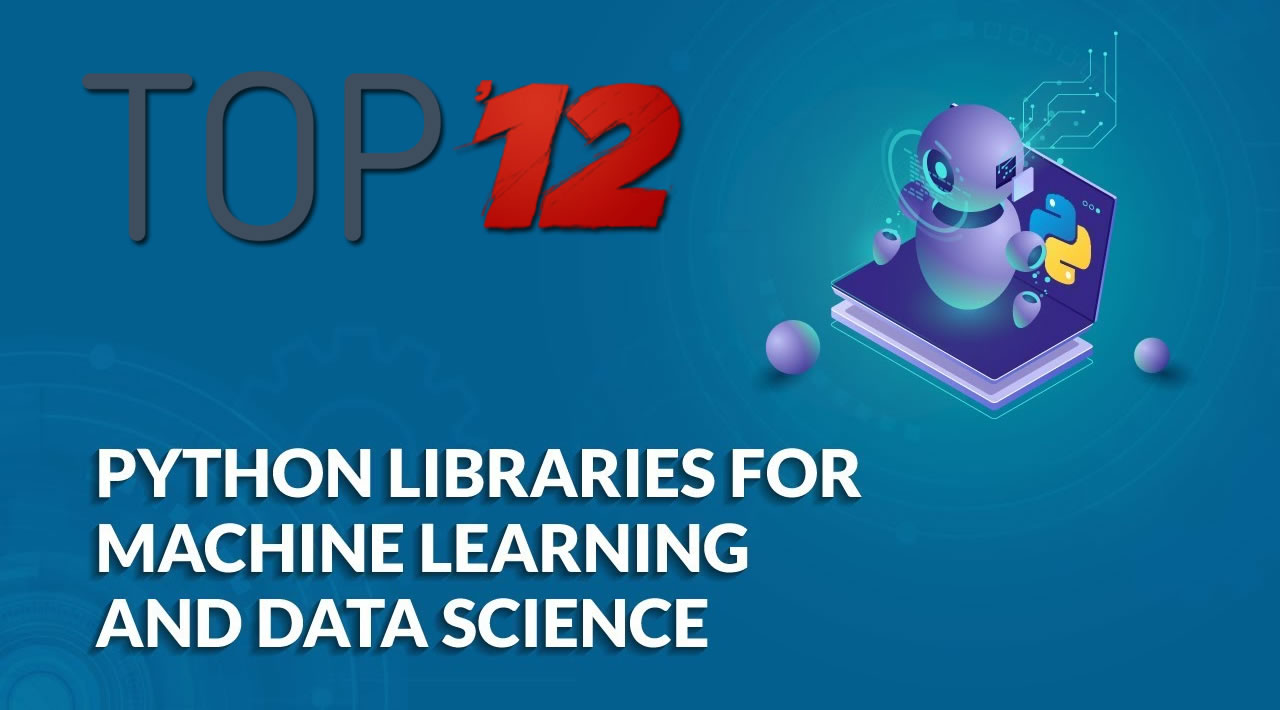 Top 12 Python Libraries for Machine Learning and Data Science in 2020