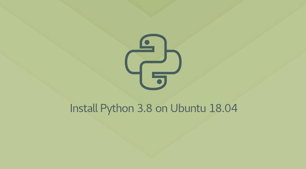 How to Install Python 3.8 On Ubuntu 18.04