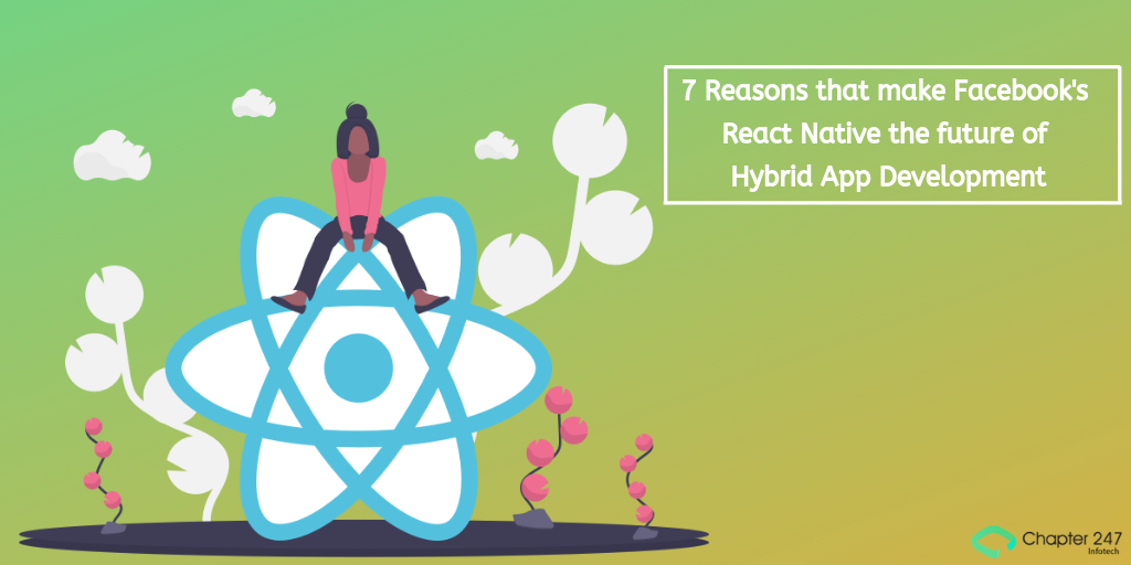 7 Reasons that make Facebook's React Native the future of Hybrid App Development