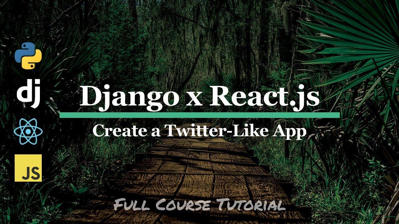 Build a Twitter-like App with Python, Django, JavaScript and React