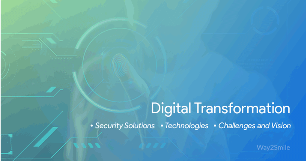 Digital Transformation - Security Solutions, Technologies, Challenges and Vision