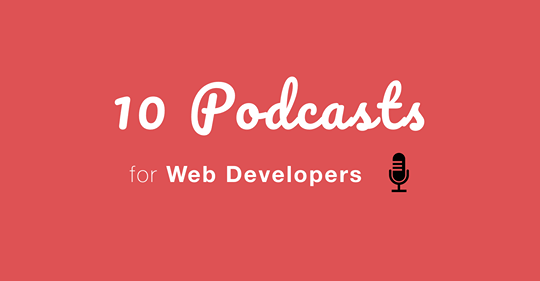 Top 10 Podcasts for Web Developers
