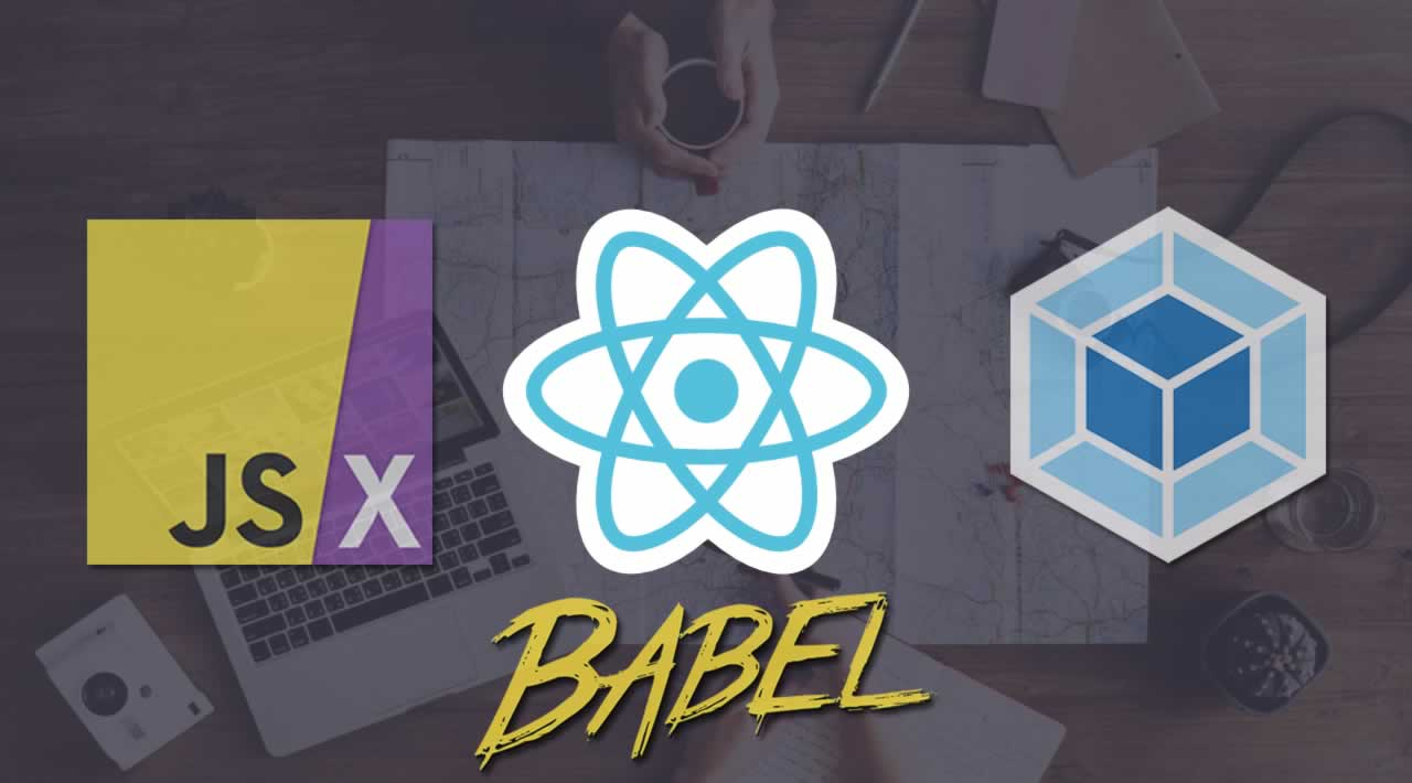 JSX, Babel and Webpack: The Magic Behind ReactJS