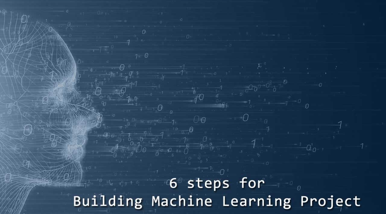 6 steps for Building Machine Learning Project