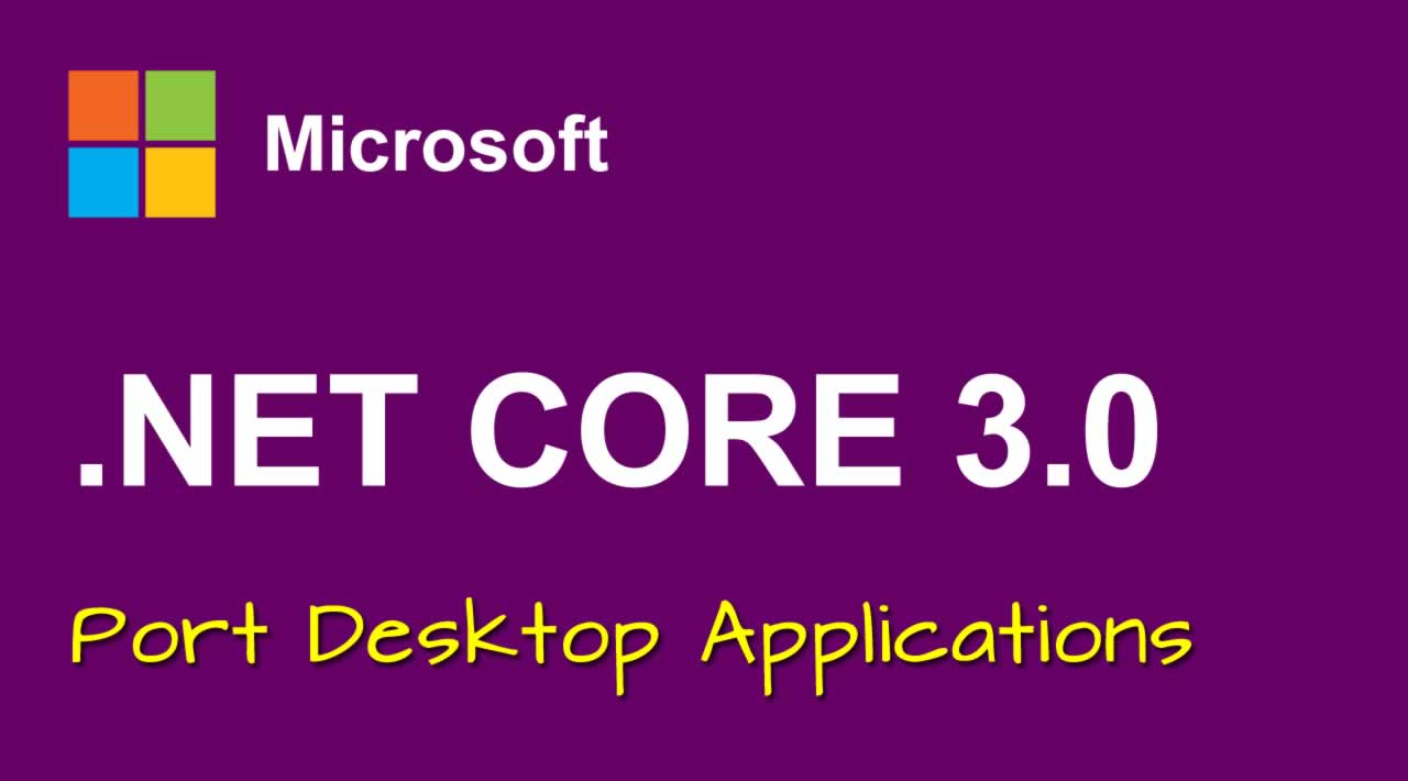 How to Port Desktop Applications to .NET Core 3.0