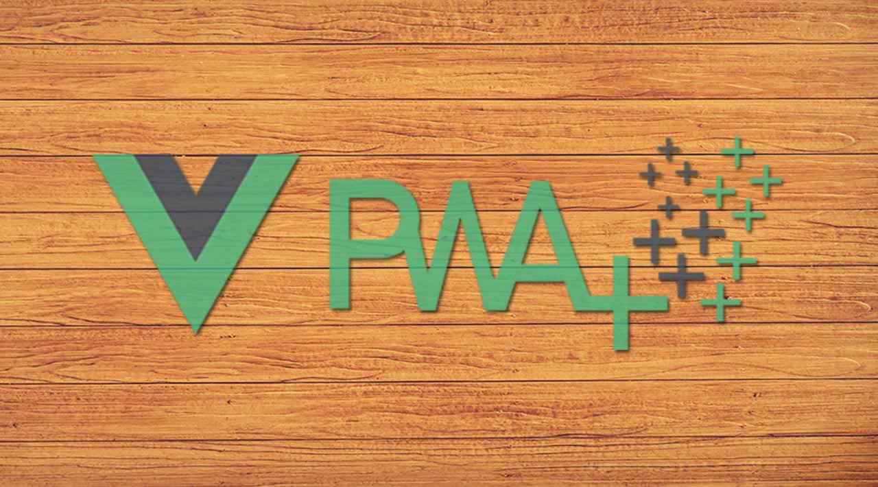 How to develop a PWA using the Vue framework