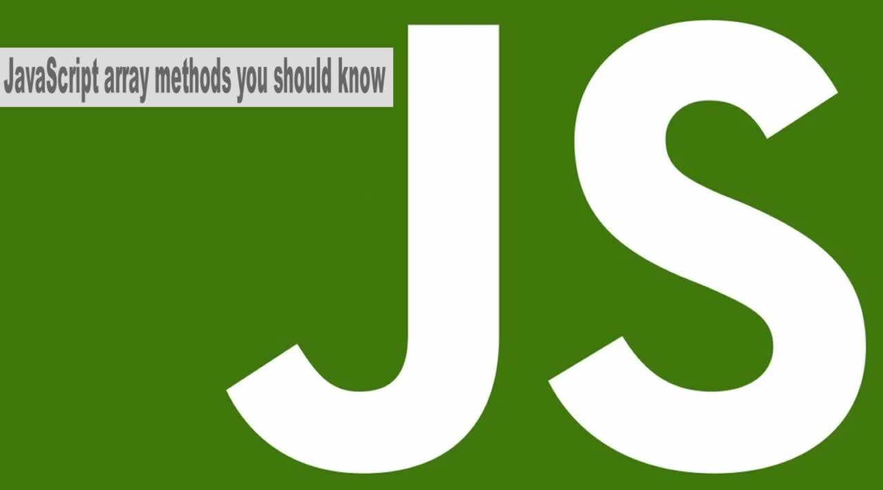 JavaScript Array Methods You Should Know