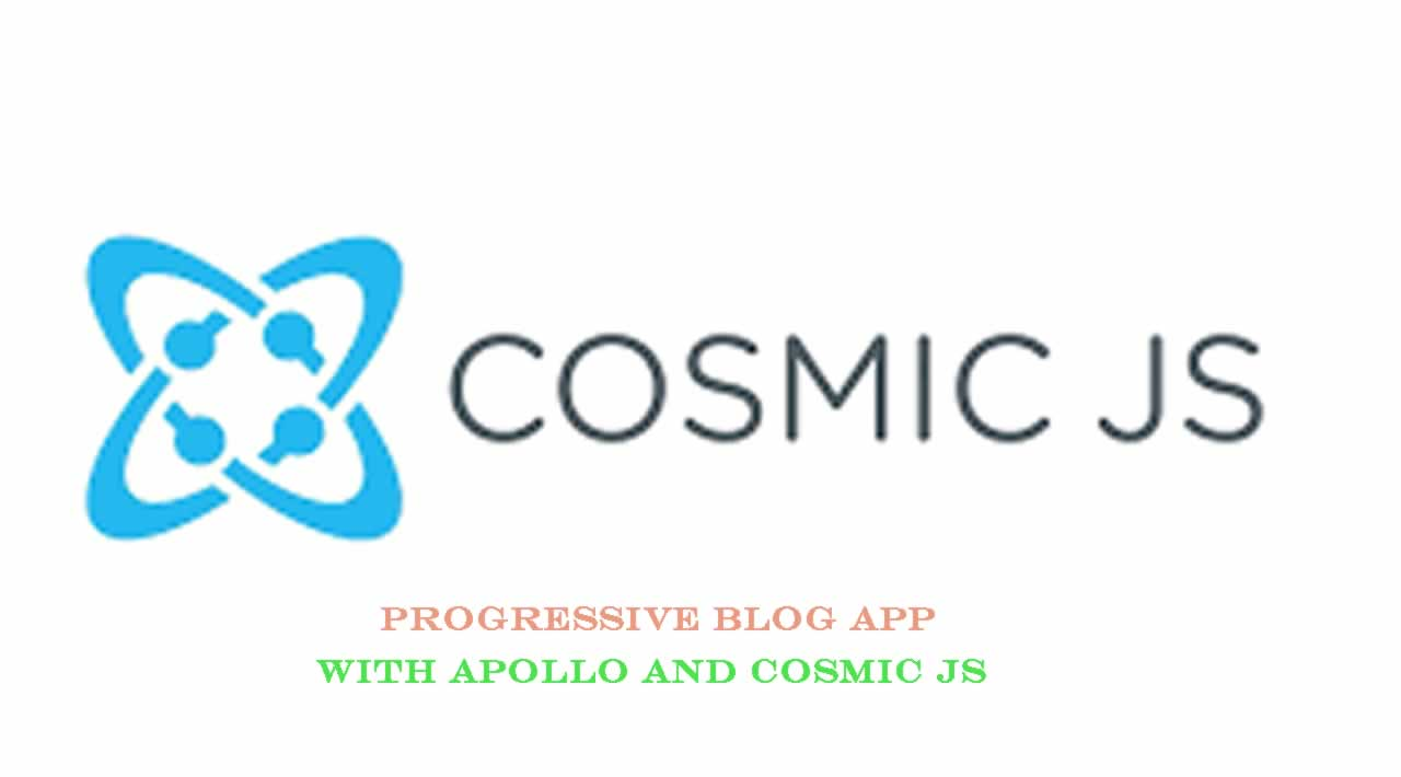 How to build a Progressive Blog App with Apollo and Cosmic JS?
